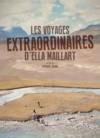 Les voyages extraordinaires d'Ella Maillart