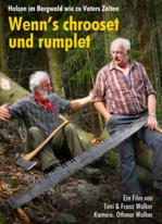 Wenn's chrooset und rumplet - Holzen im Bergwald wie zu Vaters Zeiten