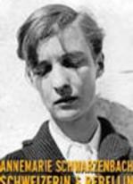 Annemarie Schwarzenbach - Schweizerin und Rebellin 1908 - 1942