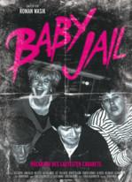 Baby Jail - Rückkehr des lautesten Cabarets