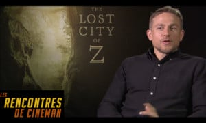 Les Rencontres de Cineman: Charlie Hunnam, Sienna Miller et James Gray nous parlent de «The Lost City of Z»